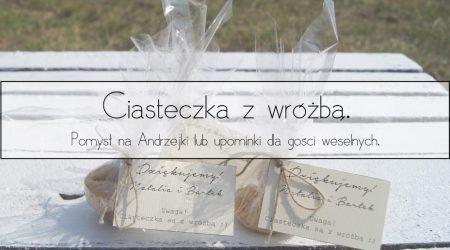 Ciasteczka z wróżbą – nasze upominki dla gości & pomysł na Andrzejki.
