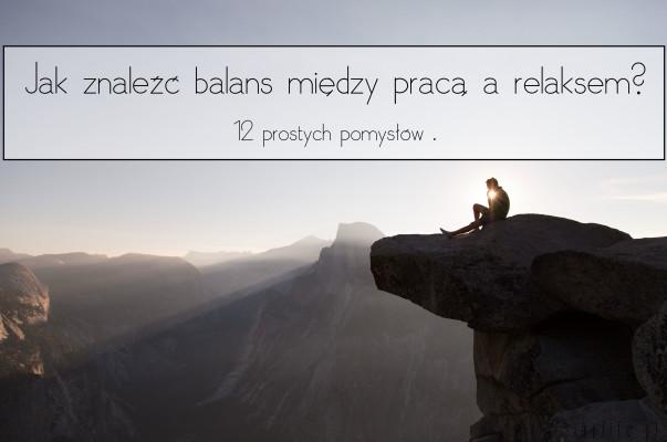 Jak znaleźć balans między pracą a relaksem?