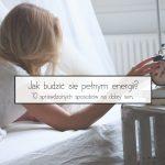 jak budzić się pełnym energii
